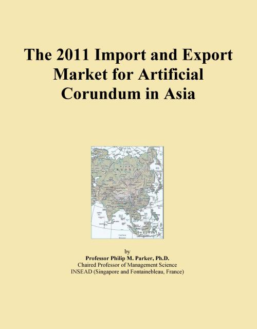 The 2011 Import and Export Market for Artificial Corundum in Asia - Product Image