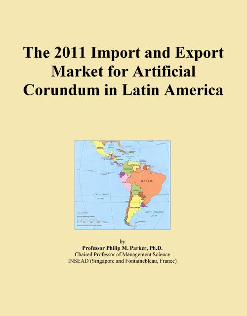 The 2011 Import and Export Market for Artificial Corundum in Latin America - Product Image