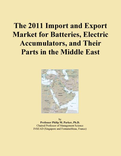 The 2011 Import and Export Market for Batteries, Electric Accumulators, and Their Parts in the Middle East - Product Image