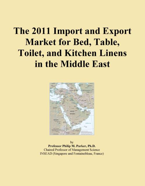 The 2011 Import and Export Market for Bed, Table, Toilet, and Kitchen Linens in the Middle East - Product Image