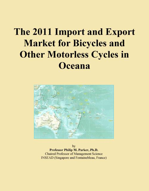 The 2011 Import and Export Market for Bicycles and Other Motorless Cycles in Oceana - Product Image