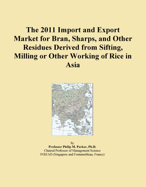 The 2011 Import and Export Market for Bran, Sharps, and Other Residues Derived from Sifting, Milling or Other Working of Rice in Asia - Product Image
