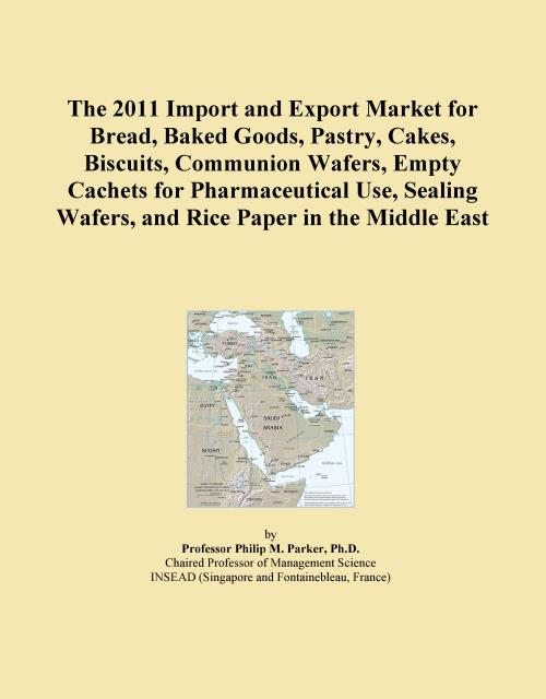 The 2011 Import and Export Market for Bread, Baked Goods, Pastry, Cakes, Biscuits, Communion Wafers, Empty Cachets for Pharmaceutical Use, Sealing Wafers, and Rice Paper in the Middle East - Product Image