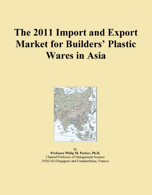 The 2011 Import and Export Market for Builders' Plastic Wares in Asia - Product Image