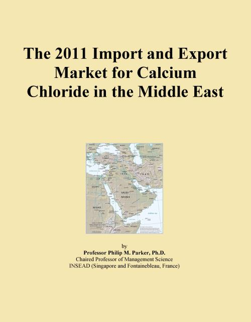 The 2011 Import and Export Market for Calcium Chloride in the Middle East - Product Image