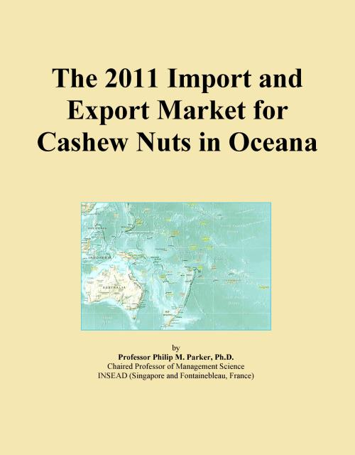 The 2011 Import and Export Market for Cashew Nuts in Oceana - Product Image