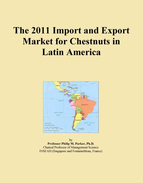 The 2011 Import and Export Market for Chestnuts in Latin America - Product Image