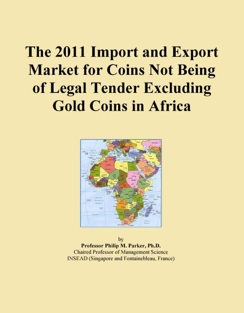 The 2011 Import and Export Market for Coins Not Being of Legal Tender Excluding Gold Coins in Africa - Product Image