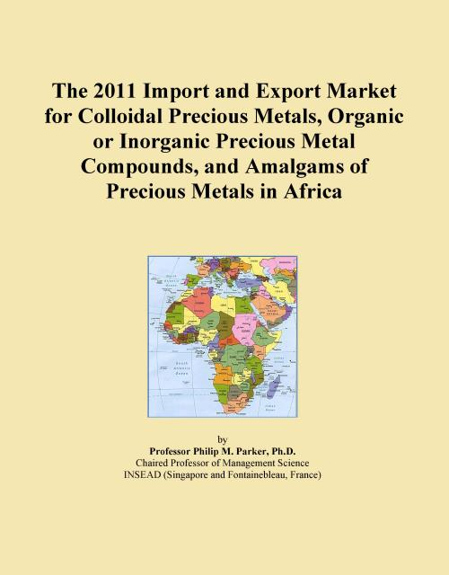 The 2011 Import and Export Market for Colloidal Precious Metals, Organic or Inorganic Precious Metal Compounds, and Amalgams of Precious Metals in Africa - Product Image