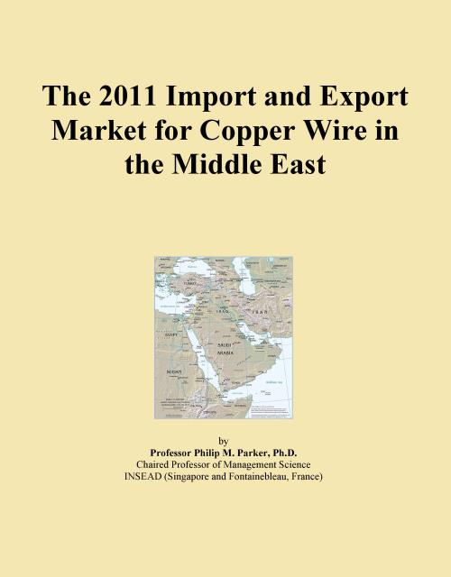 The 2011 Import and Export Market for Copper Wire in the Middle East - Product Image