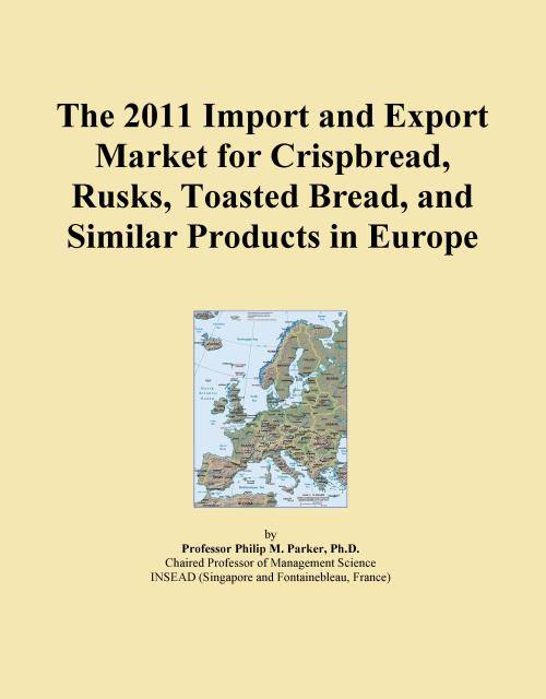 The 2011 Import and Export Market for Crispbread, Rusks, Toasted Bread, and Similar Products in Europe - Product Image