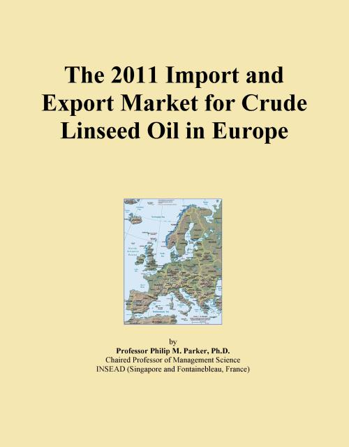 The 2011 Import and Export Market for Crude Linseed Oil in Europe - Product Image