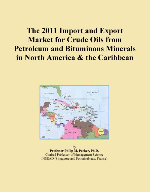 The 2011 Import and Export Market for Crude Oils from Petroleum and Bituminous Minerals in North America & the Caribbean - Product Image