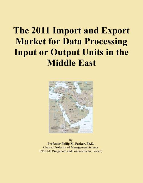 The 2011 Import and Export Market for Data Processing Input or Output Units in the Middle East - Product Image