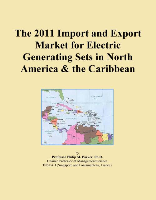 The 2011 Import and Export Market for Electric Generating Sets in North America & the Caribbean - Product Image