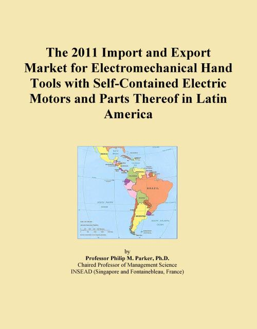 The 2011 Import and Export Market for Electromechanical Hand Tools with Self-Contained Electric Motors and Parts Thereof in Latin America - Product Image