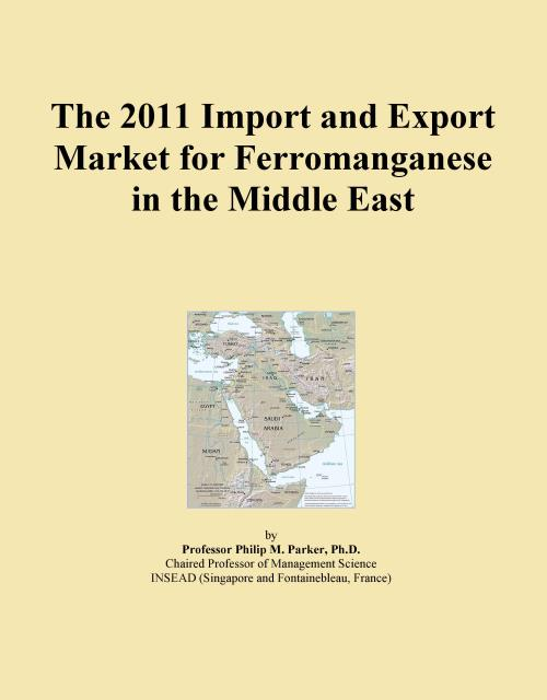 The 2011 Import and Export Market for Ferromanganese in the Middle East - Product Image