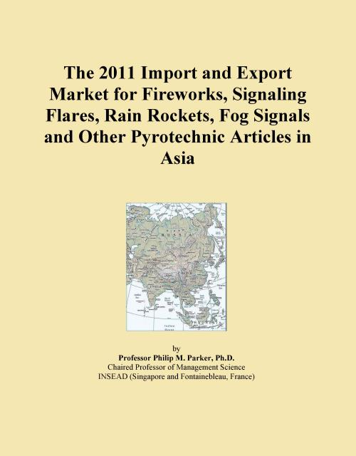 The 2011 Import and Export Market for Fireworks, Signaling Flares, Rain Rockets, Fog Signals and Other Pyrotechnic Articles in Asia - Product Image