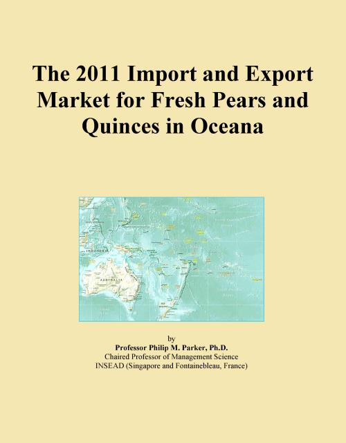 The 2011 Import and Export Market for Fresh Pears and Quinces in Oceana - Product Image