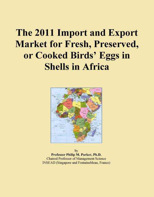 The 2011 Import and Export Market for Fresh, Preserved, or Cooked Birds' Eggs in Shells in Africa - Product Image