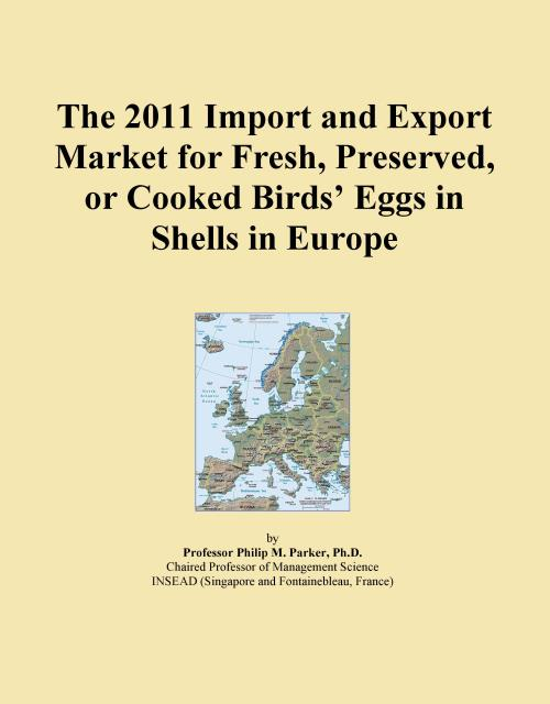 The 2011 Import and Export Market for Fresh, Preserved, or Cooked Birds' Eggs in Shells in Europe - Product Image
