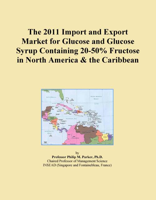 The 2011 Import and Export Market for Glucose and Glucose Syrup Containing 20-50% Fructose in North America & the Caribbean - Product Image