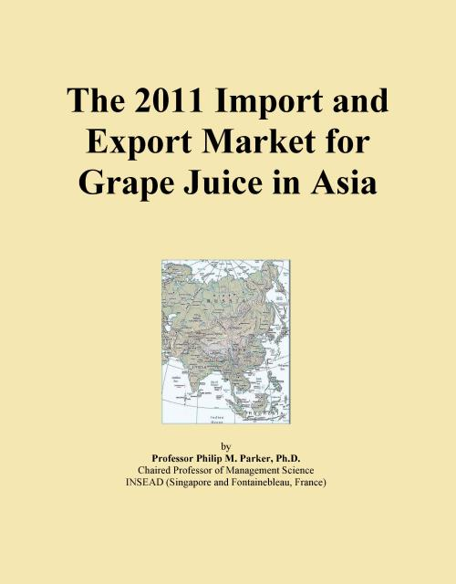 The 2011 Import and Export Market for Grape Juice in Asia - Product Image