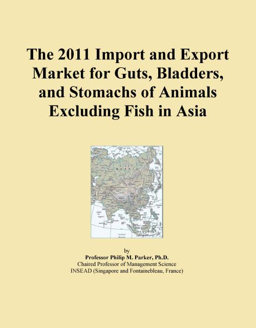 The 2011 Import and Export Market for Guts, Bladders, and Stomachs of Animals Excluding Fish in Asia - Product Image
