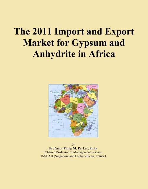 The 2011 Import and Export Market for Gypsum and Anhydrite in Africa - Product Image