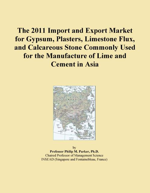 The 2011 Import and Export Market for Gypsum, Plasters, Limestone Flux, and Calcareous Stone Commonly Used for the Manufacture of Lime and Cement in Asia - Product Image