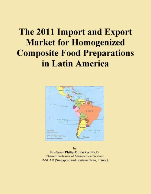The 2011 Import and Export Market for Homogenized Composite Food Preparations in Latin America - Product Image