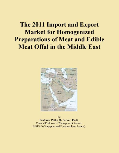 The 2011 Import and Export Market for Homogenized Preparations of Meat and Edible Meat Offal in the Middle East - Product Image
