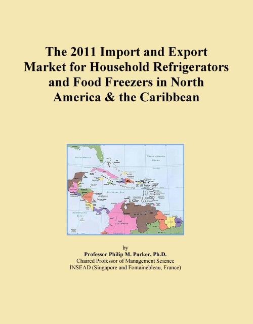 The 2011 Import and Export Market for Household Refrigerators and Food Freezers in North America & the Caribbean - Product Image