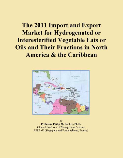 The 2011 Import and Export Market for Hydrogenated or Interesterified Vegetable Fats or Oils and Their Fractions in North America & the Caribbean - Product Image