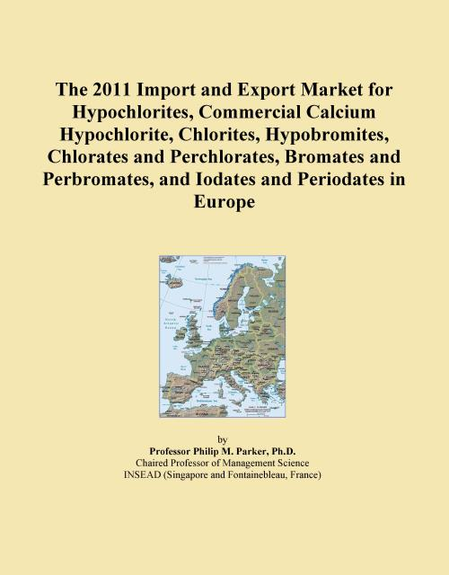 The 2011 Import and Export Market for Hypochlorites, Commercial Calcium Hypochlorite, Chlorites, Hypobromites, Chlorates and Perchlorates, Bromates and Perbromates, and Iodates and Periodates in Europe - Product Image