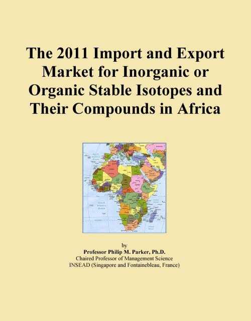 The 2011 Import and Export Market for Inorganic or Organic Stable Isotopes and Their Compounds in Africa - Product Image