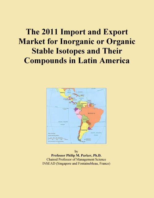 The 2011 Import and Export Market for Inorganic or Organic Stable Isotopes and Their Compounds in Latin America - Product Image