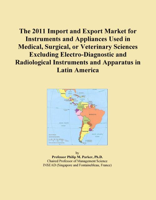 The 2011 Import and Export Market for Instruments and Appliances Used in Medical, Surgical, or Veterinary Sciences Excluding Electro-Diagnostic and Radiological Instruments and Apparatus in Latin America - Product Image