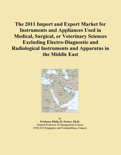 The 2011 Import and Export Market for Instruments and Appliances Used in Medical, Surgical, or Veterinary Sciences Excluding Electro-Diagnostic and Radiological Instruments and Apparatus in the Middle East - Product Image