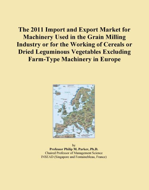 The 2011 Import and Export Market for Machinery Used in the Grain Milling Industry or for the Working of Cereals or Dried Leguminous Vegetables Excluding Farm-Type Machinery in Europe - Product Image