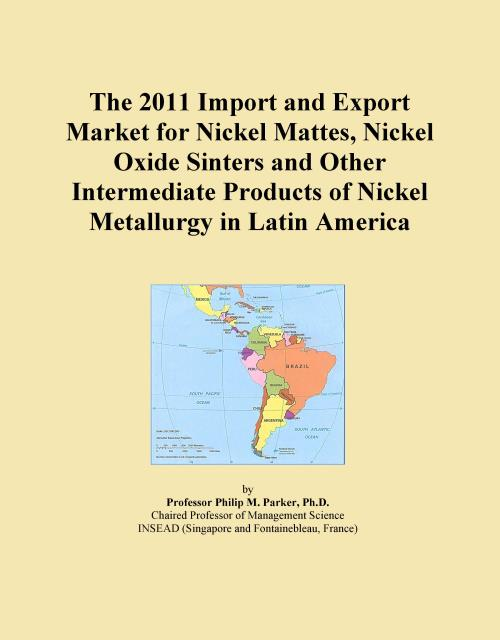 The 2011 Import and Export Market for Nickel Mattes, Nickel Oxide Sinters and Other Intermediate Products of Nickel Metallurgy in Latin America - Product Image