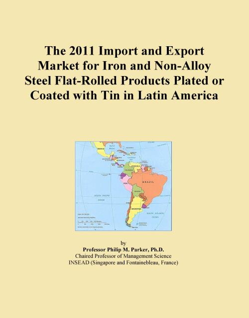The 2011 Import and Export Market for Iron and Non-Alloy Steel Flat-Rolled Products Plated or Coated with Tin in Latin America - Product Image