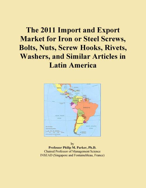 The 2011 Import and Export Market for Iron or Steel Screws, Bolts, Nuts, Screw Hooks, Rivets, Washers, and Similar Articles in Latin America - Product Image