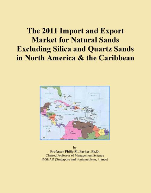 The 2011 Import and Export Market for Natural Sands Excluding Silica and Quartz Sands in North America & the Caribbean - Product Image
