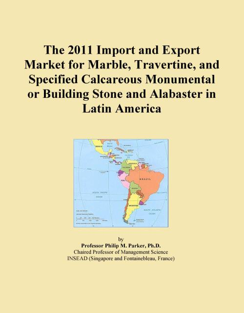 The 2011 Import and Export Market for Marble, Travertine, and Specified Calcareous Monumental or Building Stone and Alabaster in Latin America - Product Image