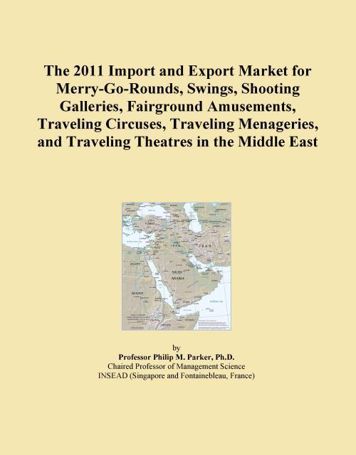 The 2011 Import and Export Market for Merry-Go-Rounds, Swings, Shooting Galleries, Fairground Amusements, Traveling Circuses, Traveling Menageries, and Traveling Theatres in the Middle East - Product Image