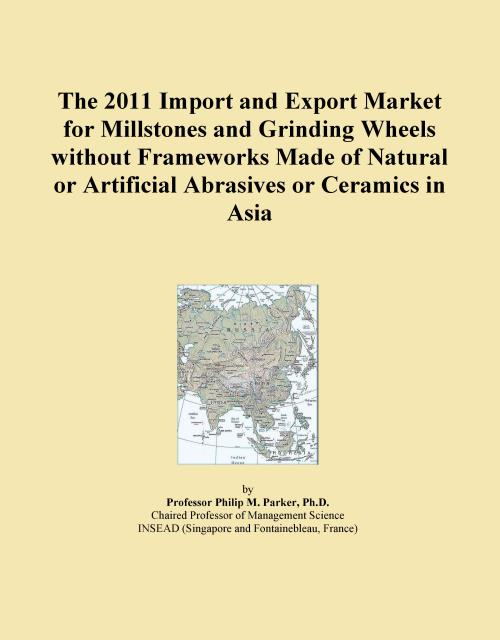 The 2011 Import and Export Market for Millstones and Grinding Wheels without Frameworks Made of Natural or Artificial Abrasives or Ceramics in Asia - Product Image