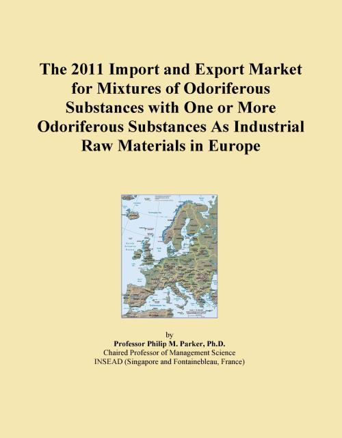 The 2011 Import and Export Market for Mixtures of Odoriferous Substances with One or More Odoriferous Substances As Industrial Raw Materials in Europe - Product Image