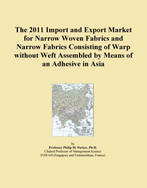 The 2011 Import and Export Market for Narrow Woven Fabrics and Narrow Fabrics Consisting of Warp without Weft Assembled by Means of an Adhesive in Asia - Product Image
