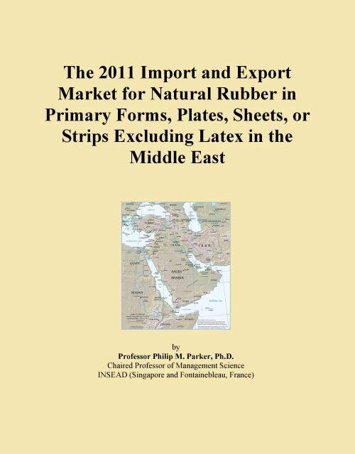 The 2011 Import and Export Market for Natural Rubber in Primary Forms, Plates, Sheets, or Strips Excluding Latex in the Middle East - Product Image